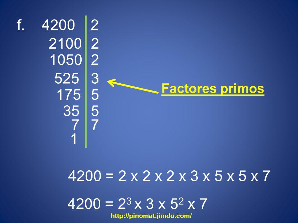 f. 4200 2. 2100. 2. 1050. 2. 525. 3. Factores primos. 175. 5. 35. 5. 7. 7. 1. 4200 = 2 x 2 x 2 x 3 x 5 x 5 x 7.