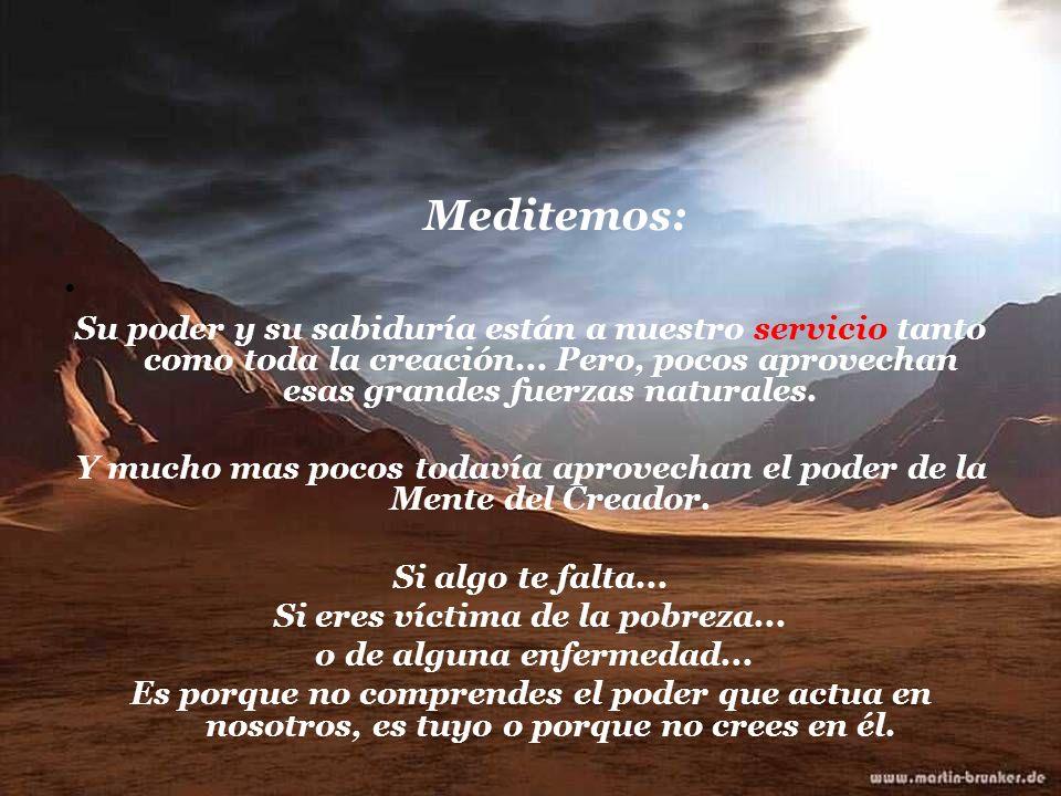 Meditemos: Su poder y su sabiduría están a nuestro servicio tanto como toda la creación... Pero, pocos aprovechan esas grandes fuerzas naturales.