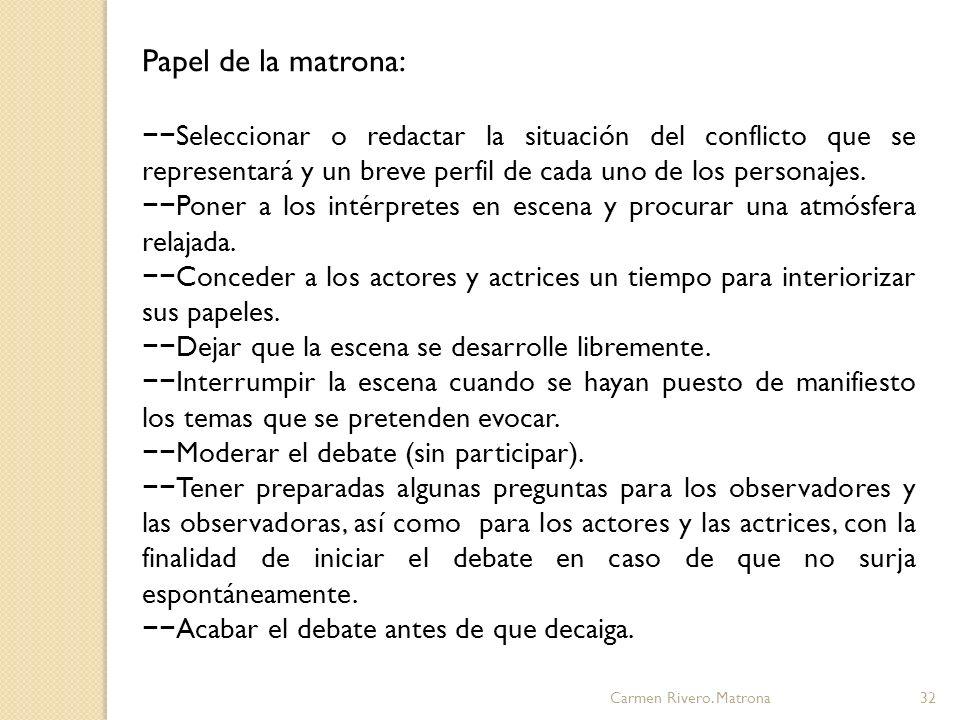 Papel de la matrona: −−Seleccionar o redactar la situación del conflicto que se representará y un breve perfil de cada uno de los personajes.