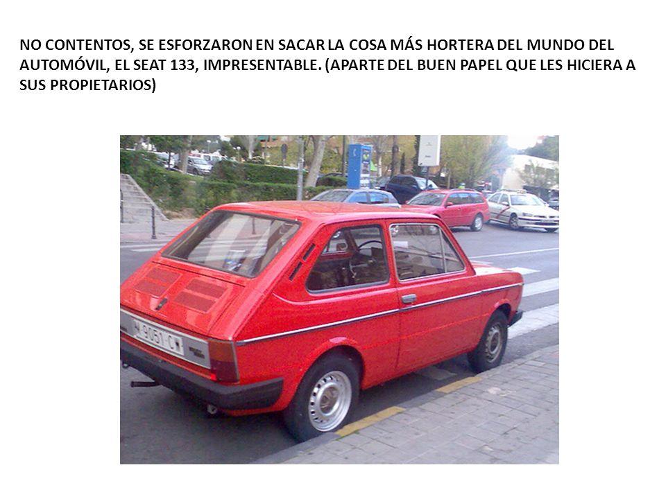 NO CONTENTOS, SE ESFORZARON EN SACAR LA COSA MÁS HORTERA DEL MUNDO DEL AUTOMÓVIL, EL SEAT 133, IMPRESENTABLE.