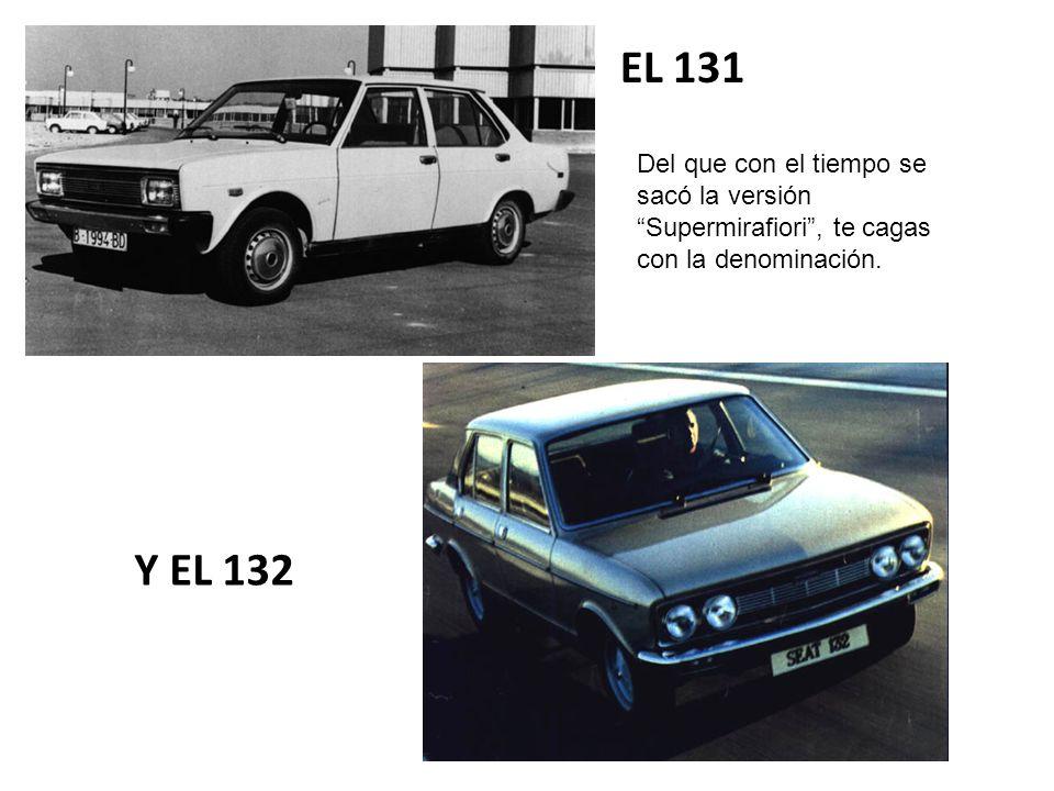 EL 131 Del que con el tiempo se sacó la versión Supermirafiori , te cagas con la denominación.
