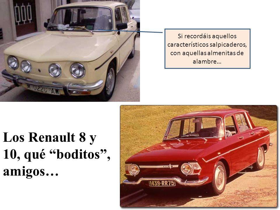 Los Renault 8 y 10, qué boditos , amigos…