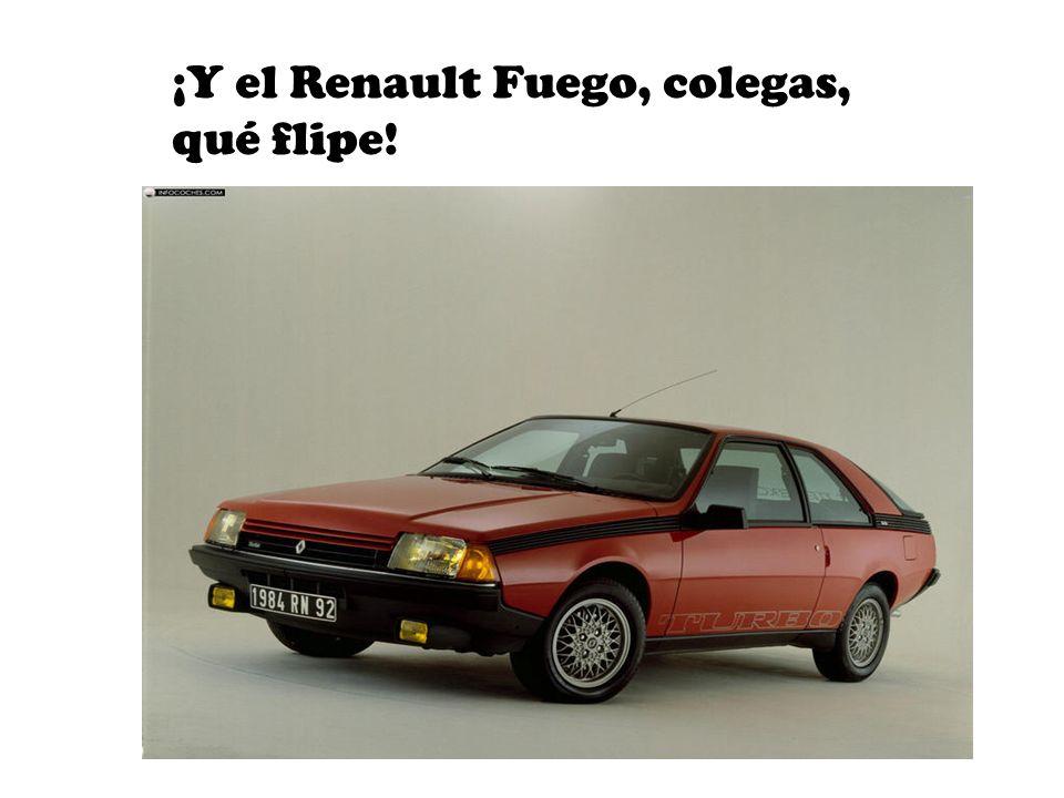 ¡Y el Renault Fuego, colegas, qué flipe!
