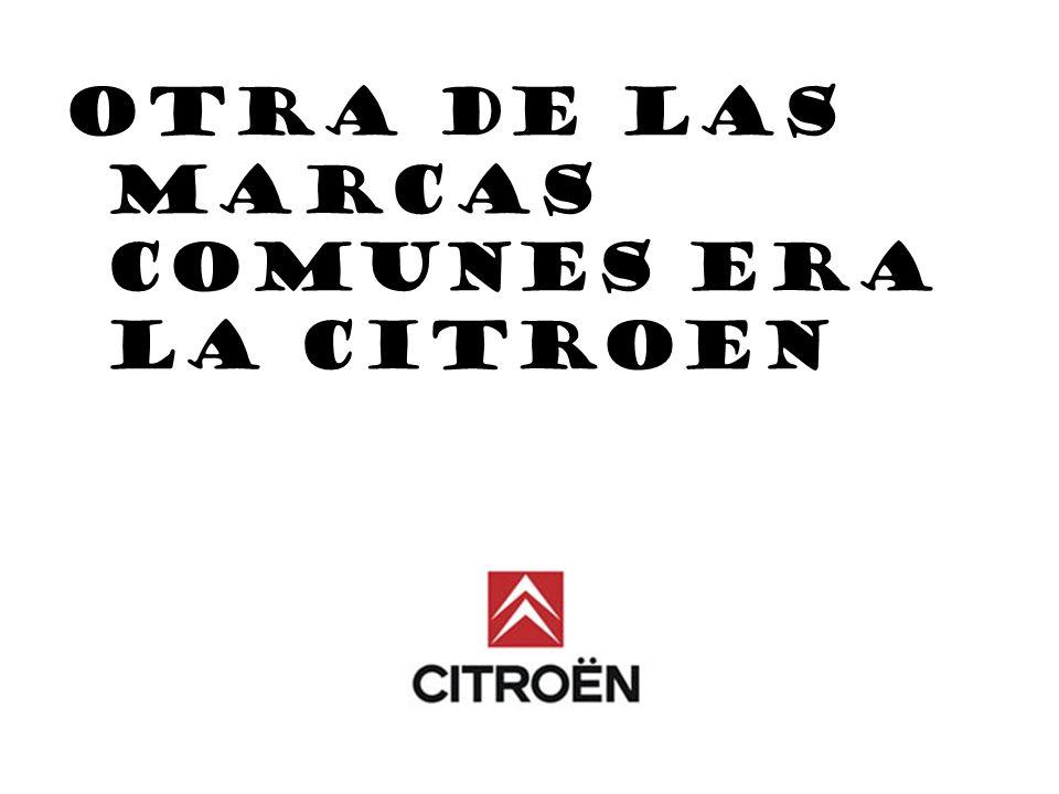 Otra de las marcas comunes era la Citroen