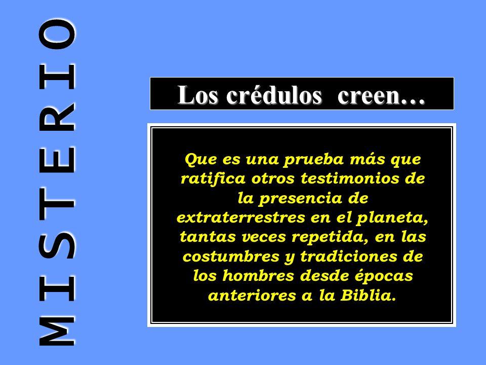 M I S T E R I O Los crédulos creen…