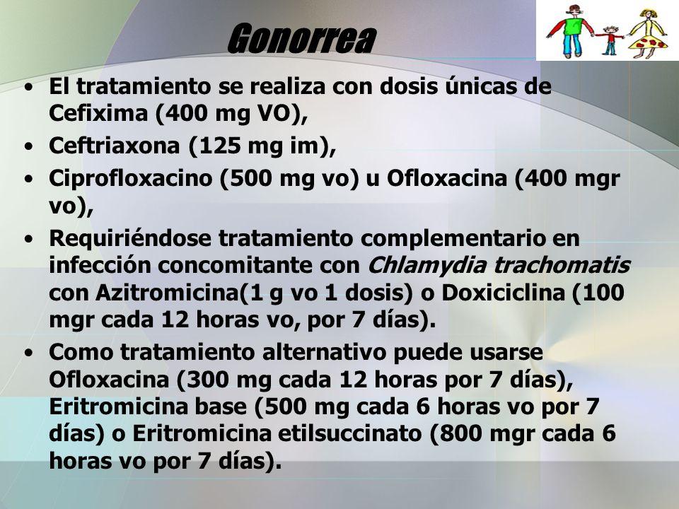 Gonorrea El tratamiento se realiza con dosis únicas de Cefixima (400 mg VO), Ceftriaxona (125 mg im),