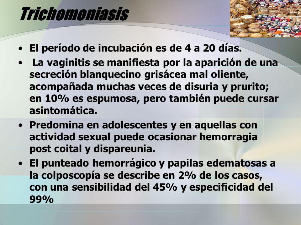 Trichomoniasis El período de incubación es de 4 a 20 días.