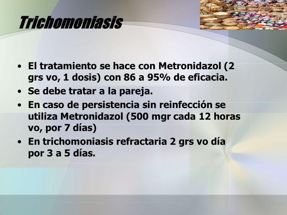 Trichomoniasis El tratamiento se hace con Metronidazol (2 grs vo, 1 dosis) con 86 a 95% de eficacia.