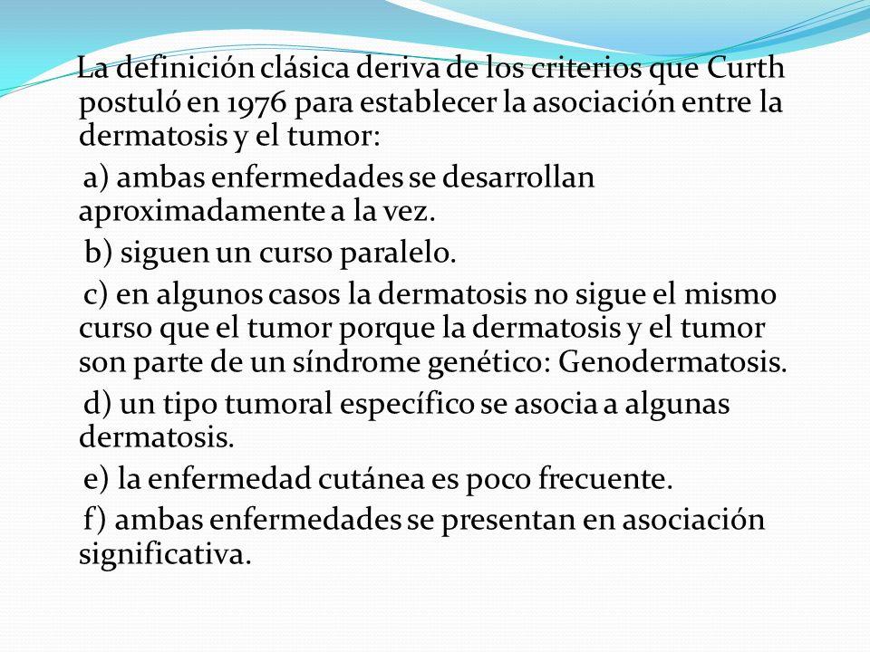 La definición clásica deriva de los criterios que Curth postuló en 1976 para establecer la asociación entre la dermatosis y el tumor: