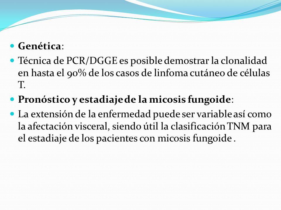 Genética: Técnica de PCR/DGGE es posible demostrar la clonalidad en hasta el 90% de los casos de linfoma cutáneo de células T.