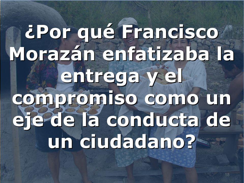 ¿Por qué Francisco Morazán enfatizaba la entrega y el compromiso como un eje de la conducta de un ciudadano
