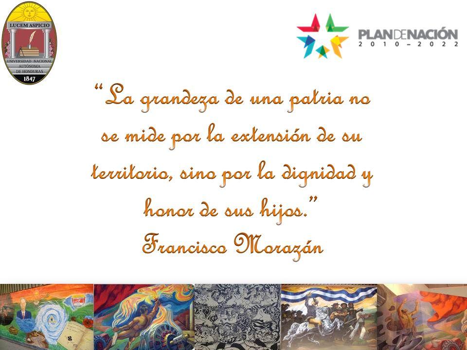 La grandeza de una patria no se mide por la extensión de su territorio, sino por la dignidad y honor de sus hijos. Francisco Morazán