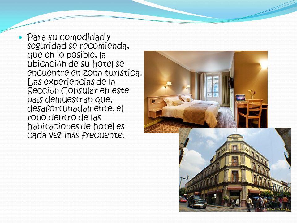 Para su comodidad y seguridad se recomienda, que en lo posible, la ubicación de su hotel se encuentre en zona turística.