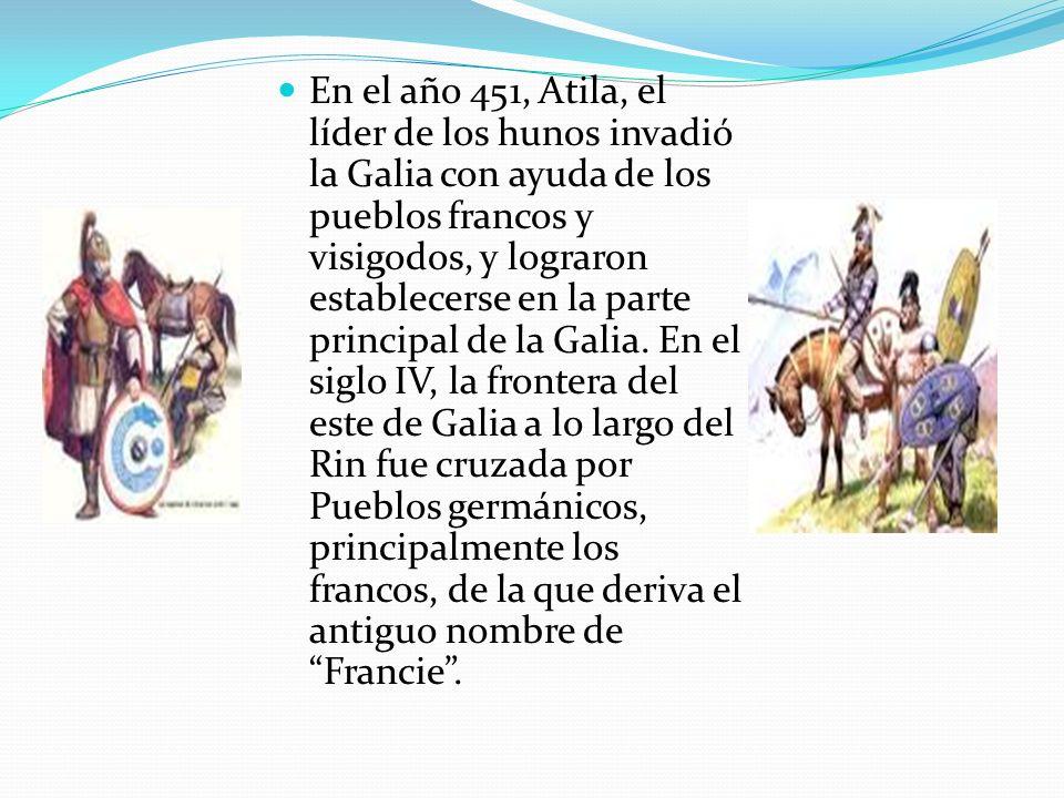 En el año 451, Atila, el líder de los hunos invadió la Galia con ayuda de los pueblos francos y visigodos, y lograron establecerse en la parte principal de la Galia.