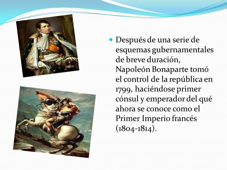 Después de una serie de esquemas gubernamentales de breve duración, Napoleón Bonaparte tomó el control de la república en 1799, haciéndose primer cónsul y emperador del qué ahora se conoce como el Primer Imperio francés (1804-1814).