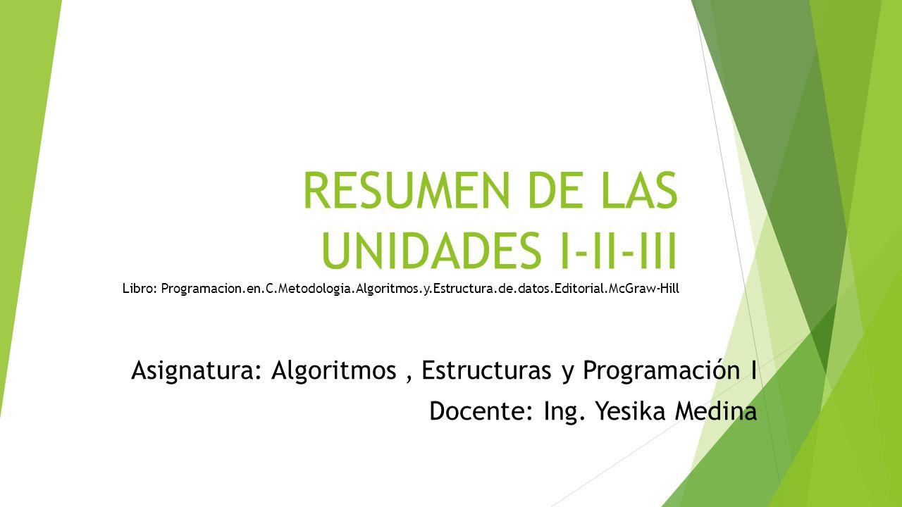RESUMEN DE LAS UNIDADES I-II-III Libro: Programacion. en. C