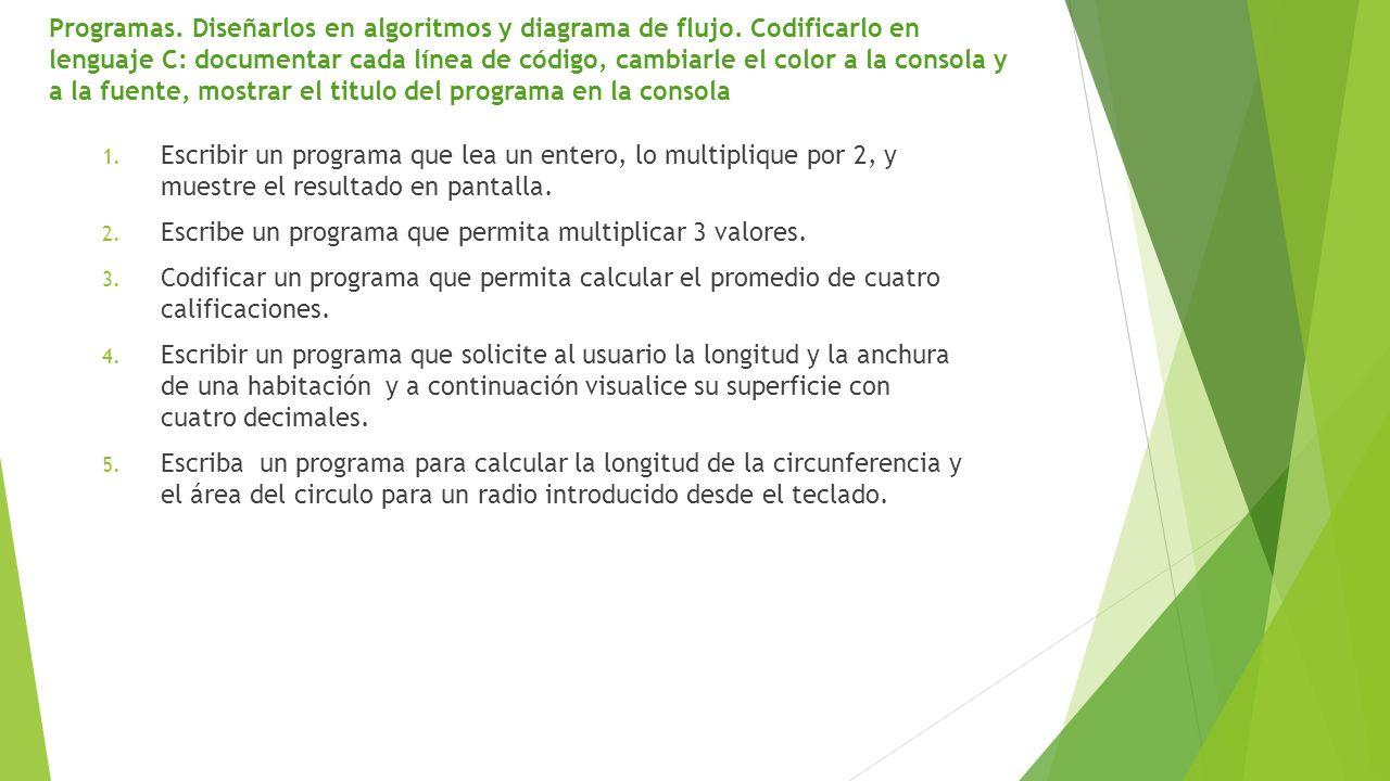 Programas. Diseñarlos en algoritmos y diagrama de flujo