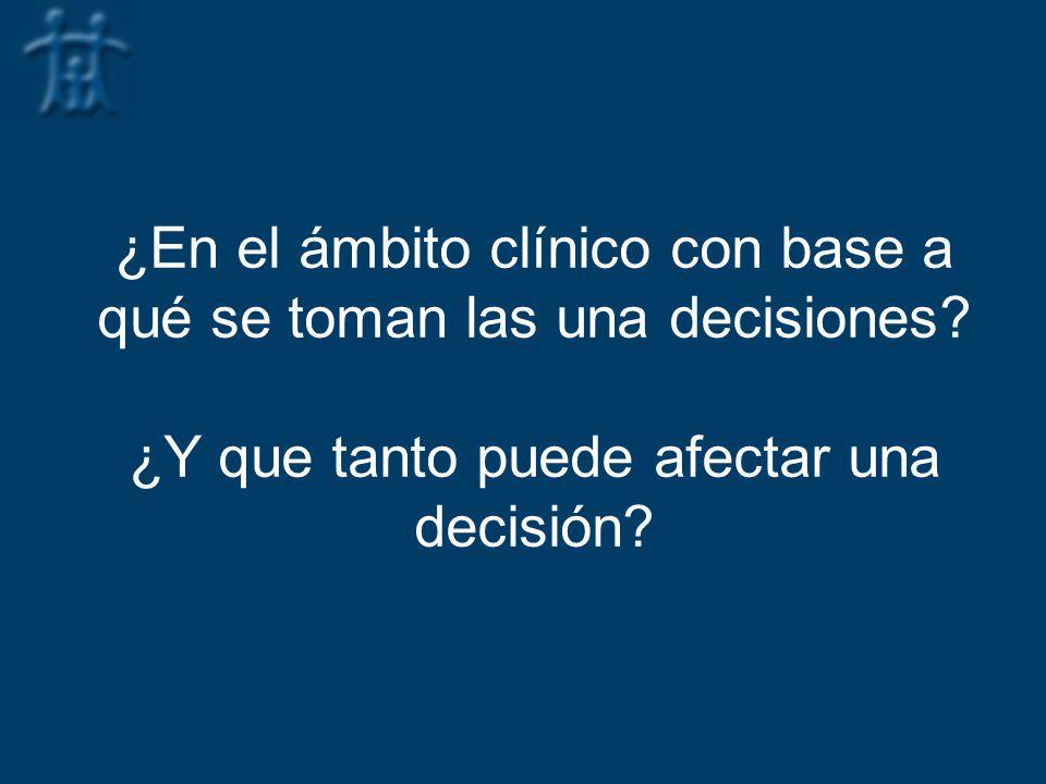¿En el ámbito clínico con base a qué se toman las una decisiones