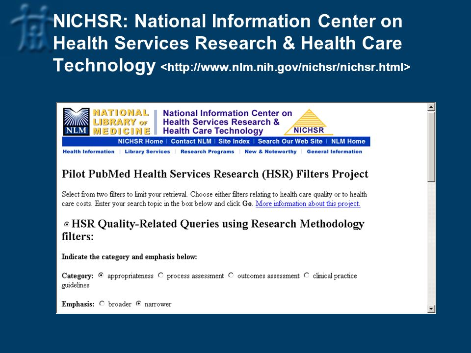 NICHSR: National Information Center on Health Services Research & Health Care Technology <http://www.nlm.nih.gov/nichsr/nichsr.html>