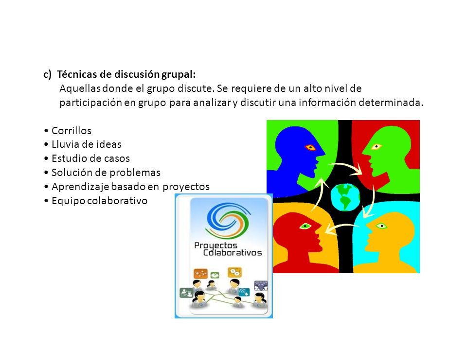 c) Técnicas de discusión grupal: