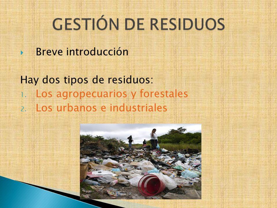 GESTIÓN DE RESIDUOS Breve introducción Hay dos tipos de residuos: