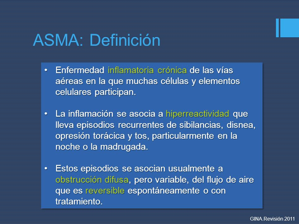 ASMA: Definición Enfermedad inflamatoria crónica de las vías aéreas en la que muchas células y elementos celulares participan.