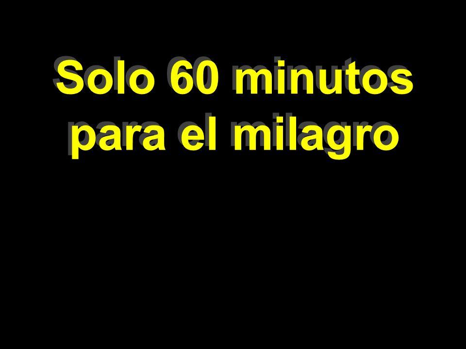 Solo 60 minutos para el milagro