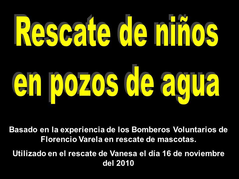 Utilizado en el rescate de Vanesa el día 16 de noviembre del 2010