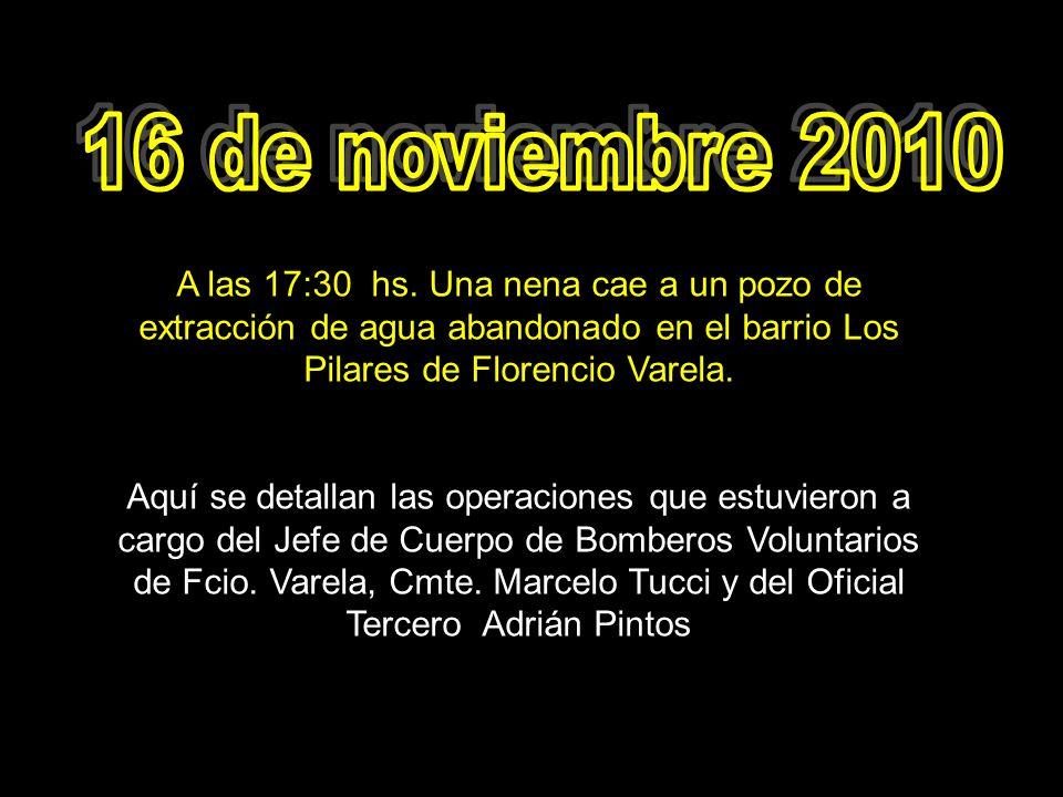 16 de noviembre 2010 A las 17:30 hs. Una nena cae a un pozo de extracción de agua abandonado en el barrio Los Pilares de Florencio Varela.