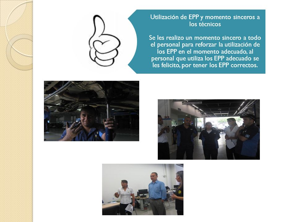 Utilización de EPP y momento sinceros a los técnicos Se les realizo un momento sincero a todo el personal para reforzar la utilización de los EPP en el momento adecuado, al personal que utiliza los EPP adecuado se les felicito, por tener los EPP correctos.