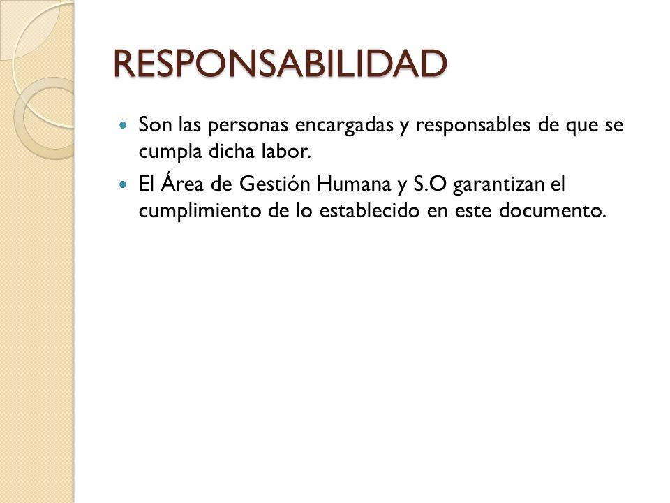 RESPONSABILIDAD Son las personas encargadas y responsables de que se cumpla dicha labor.