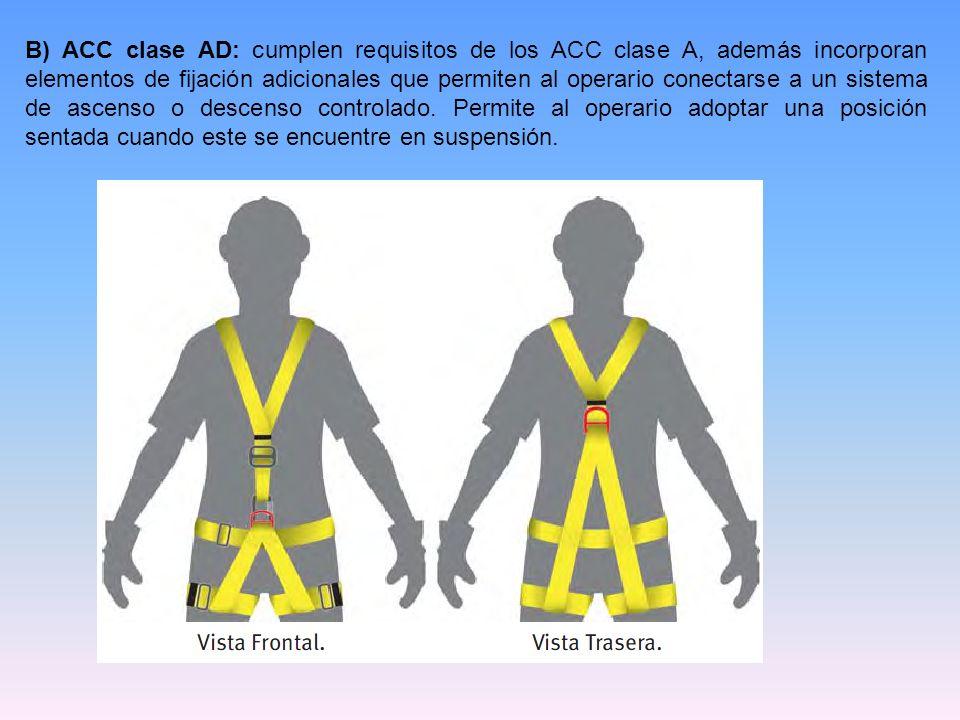 B) ACC clase AD: cumplen requisitos de los ACC clase A, además incorporan elementos de fijación adicionales que permiten al operario conectarse a un sistema de ascenso o descenso controlado.