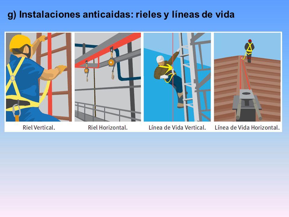 g) Instalaciones anticaidas: rieles y líneas de vida