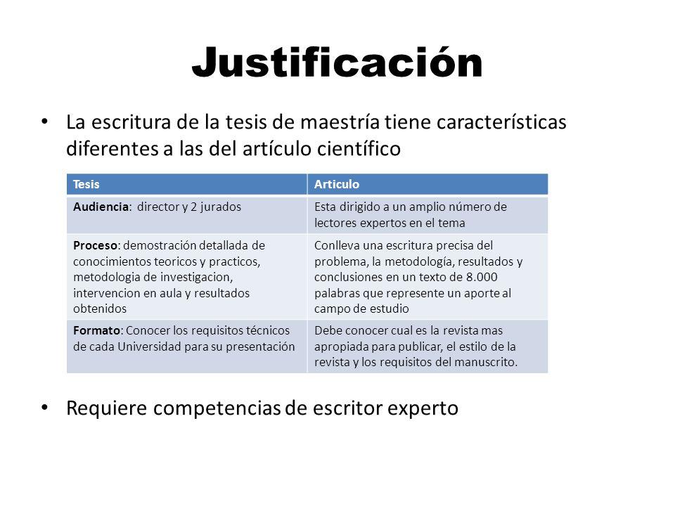 Justificación La escritura de la tesis de maestría tiene características diferentes a las del artículo científico.