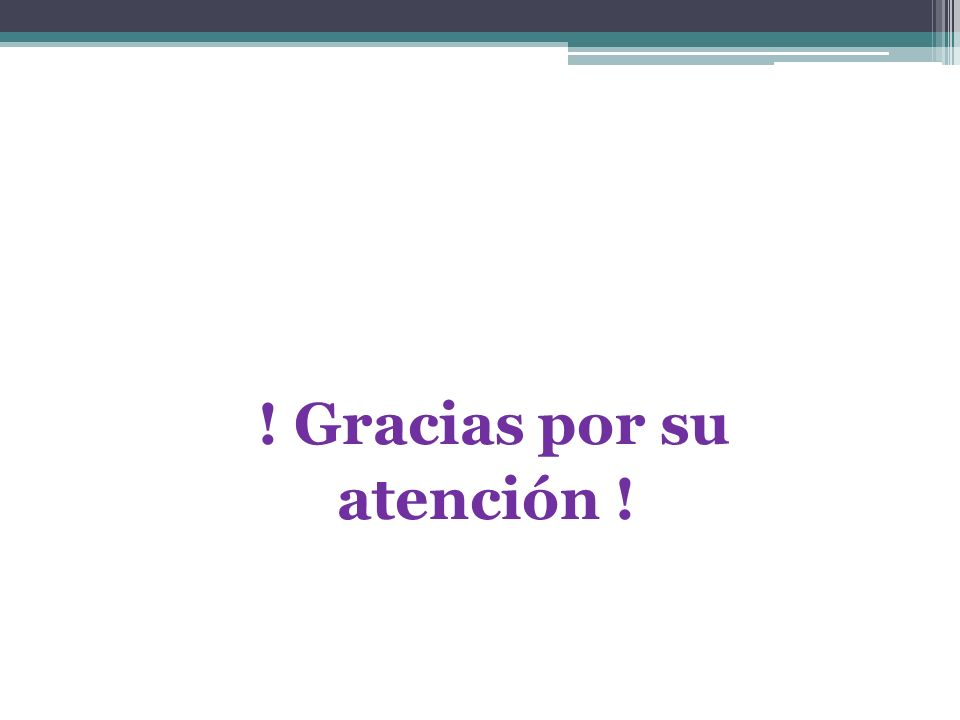 ! Gracias por su atención !