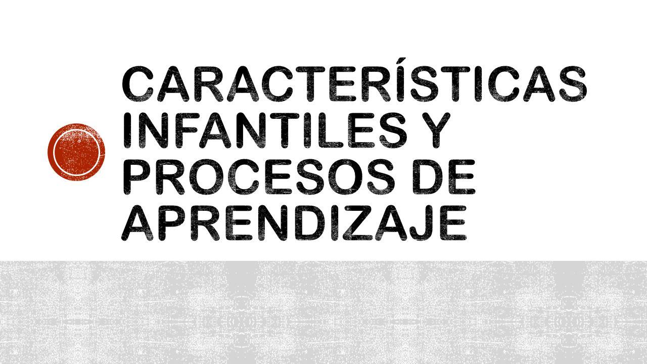 Características infantiles y procesos de aprendizaje