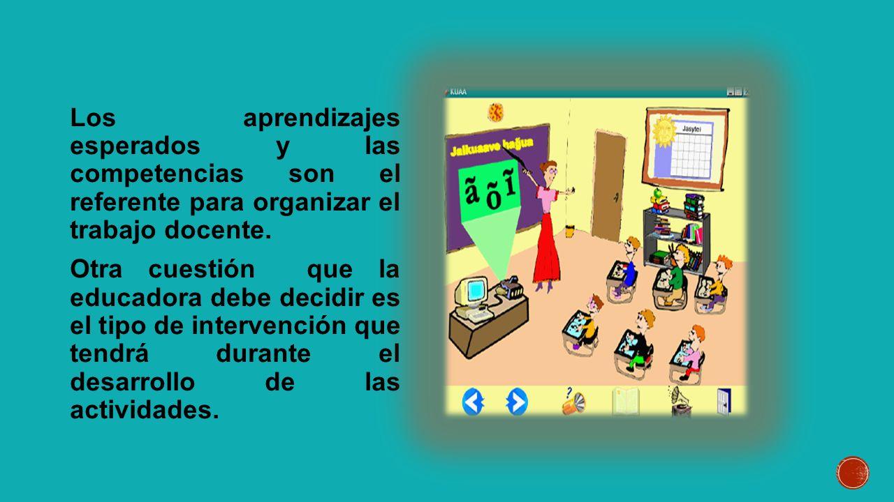 Los aprendizajes esperados y las competencias son el referente para organizar el trabajo docente.
