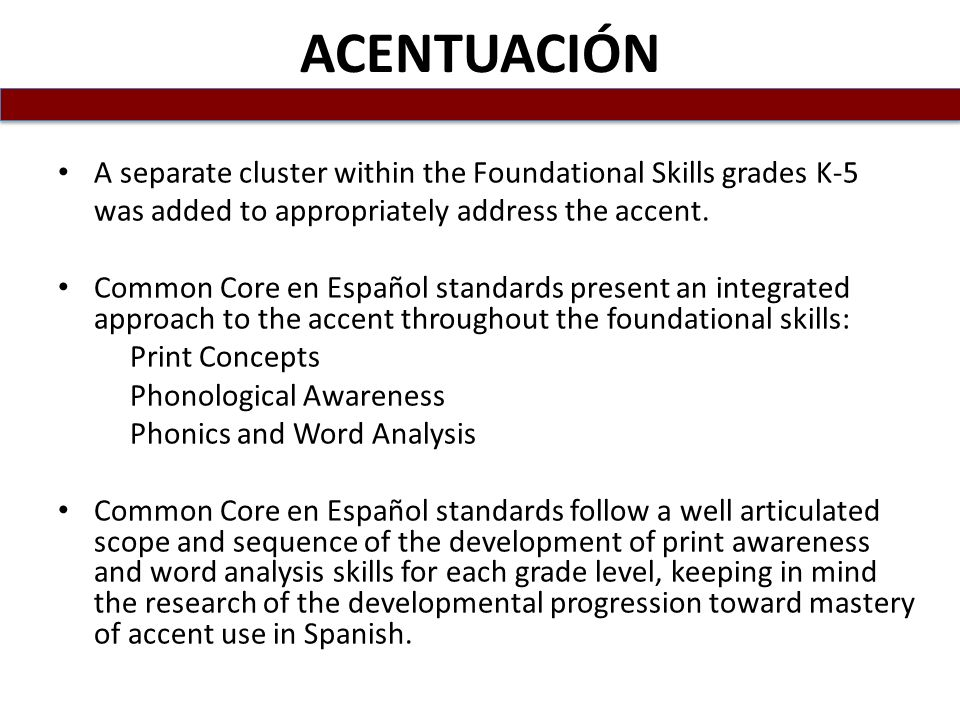 ACENTUACIÓN A separate cluster within the Foundational Skills grades K-5. was added to appropriately address the accent.