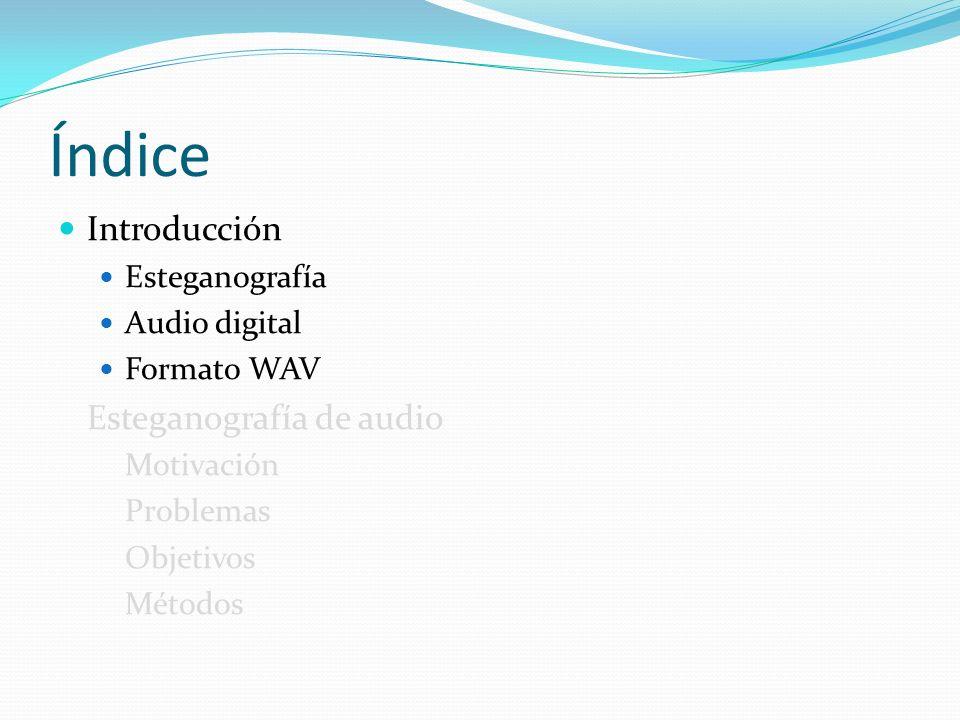 Índice Introducción Esteganografía de audio Esteganografía