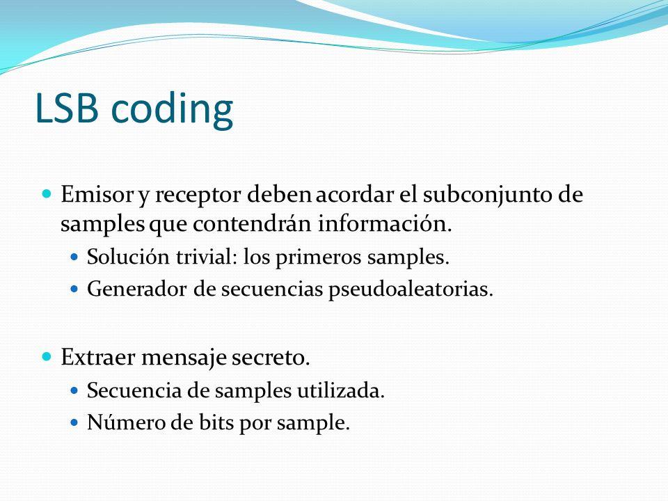 LSB coding Emisor y receptor deben acordar el subconjunto de samples que contendrán información. Solución trivial: los primeros samples.