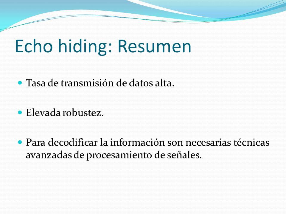 Echo hiding: Resumen Tasa de transmisión de datos alta.
