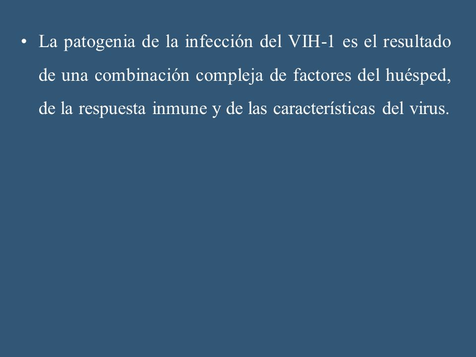 La patogenia de la infección del VIH-1 es el resultado de una combinación compleja de factores del huésped, de la respuesta inmune y de las características del virus.