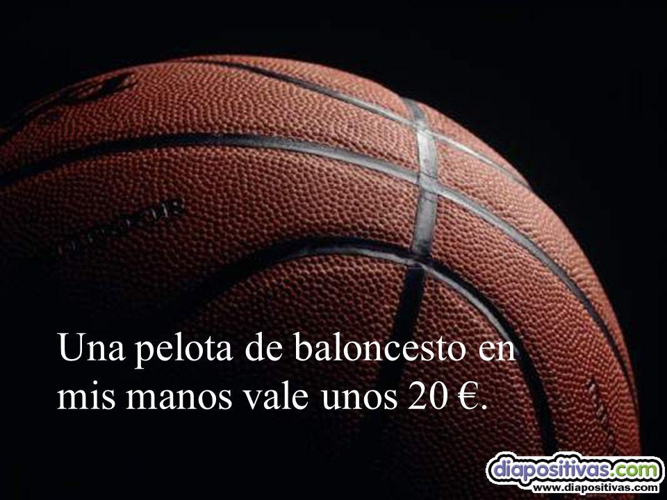Una pelota de baloncesto en mis manos vale unos 20 €.