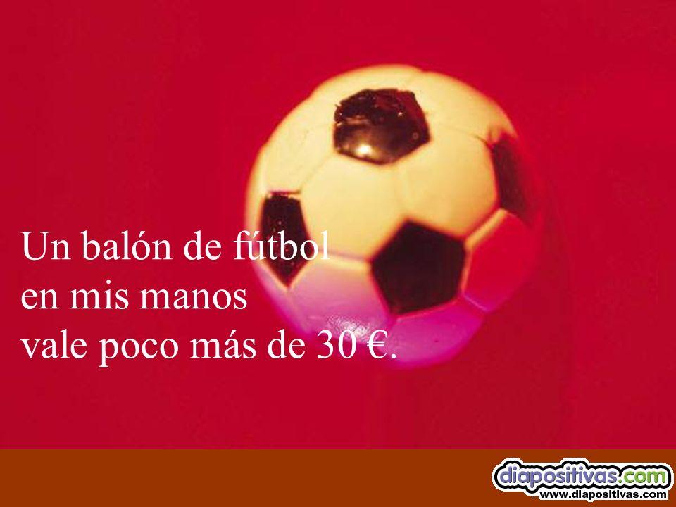 Un balón de fútbol en mis manos vale poco más de 30 €.