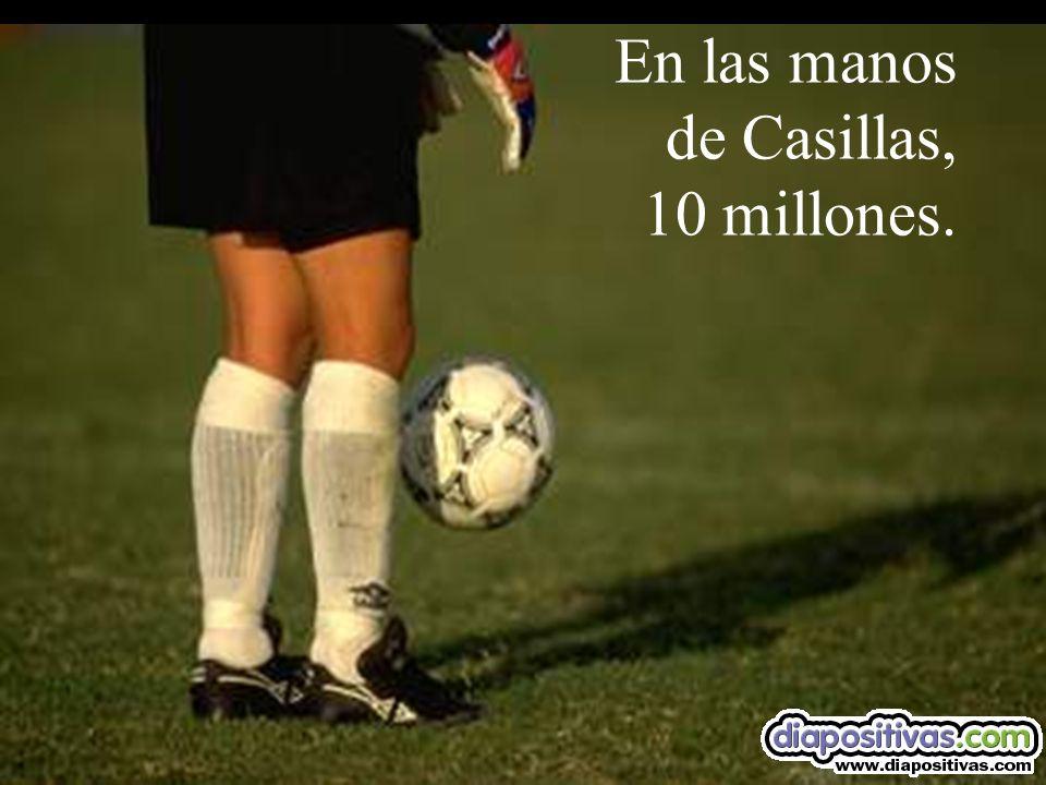 En las manos de Casillas, 10 millones.