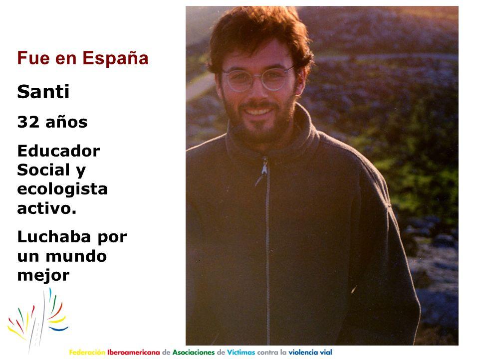 Fue en España Santi 32 años Educador Social y ecologista activo.