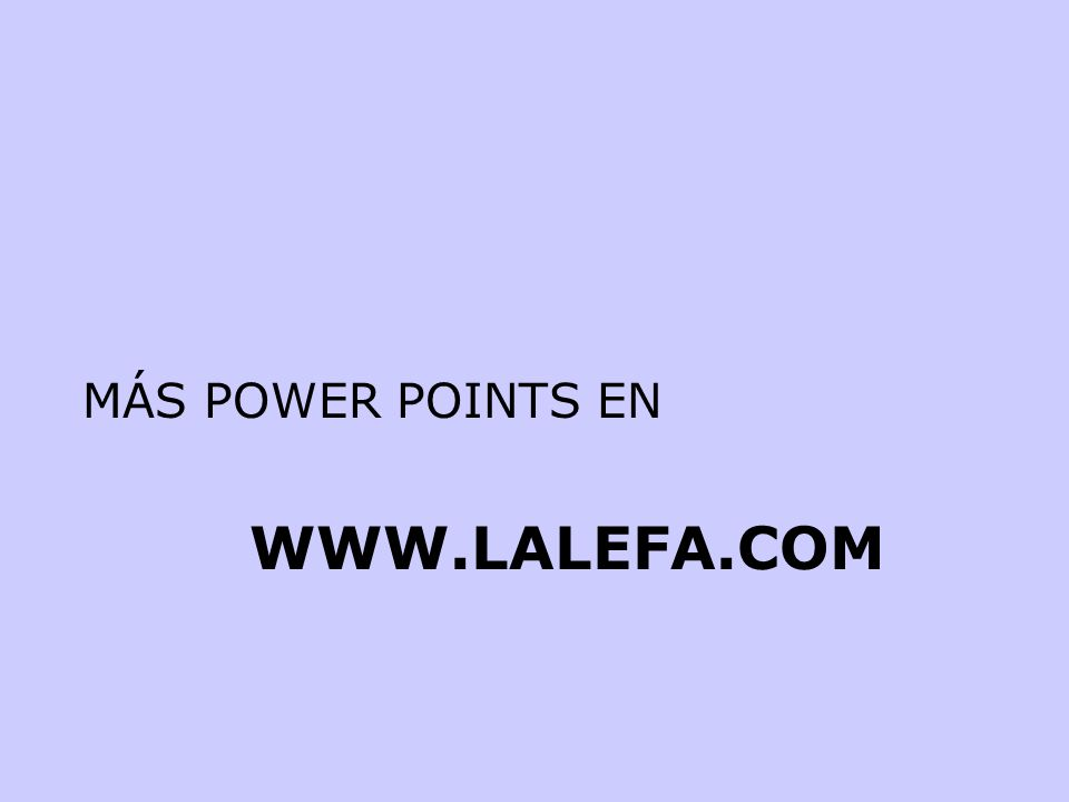 MÁS POWER POINTS EN WWW.LALEFA.COM