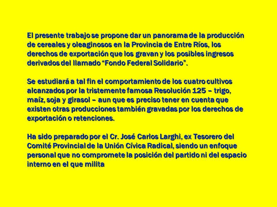 El presente trabajo se propone dar un panorama de la producción de cereales y oleaginosos en la Provincia de Entre Ríos, los derechos de exportación que los gravan y los posibles ingresos derivados del llamado Fondo Federal Solidario .