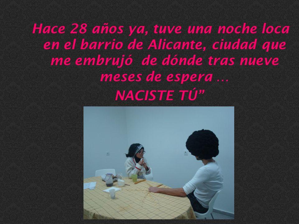 Hace 28 años ya, tuve una noche loca en el barrio de Alicante, ciudad que me embrujó de dónde tras nueve meses de espera …