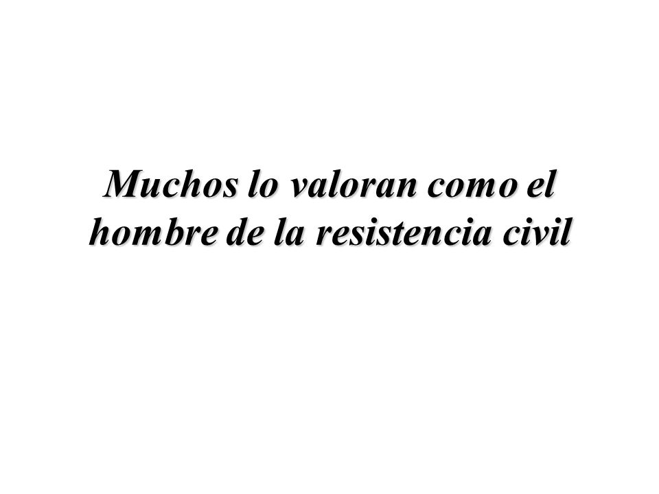 Muchos lo valoran como el hombre de la resistencia civil